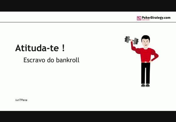 Atituda-te: Escravo do bankroll