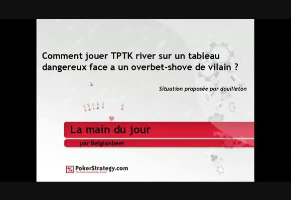 La main du jour : Faut-il call un push river avec TPTK sur un board dangereux ?