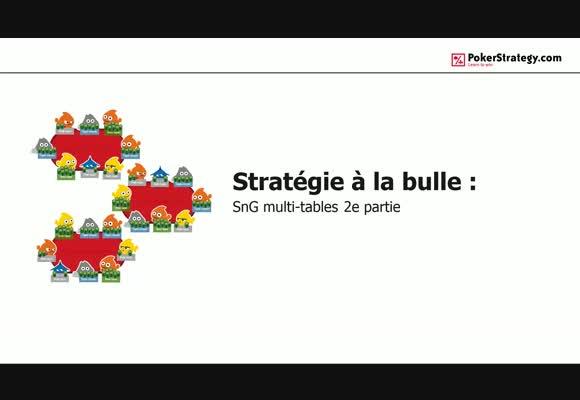 Stratégie à la bulle (4) : SnG multi-tables 2e partie