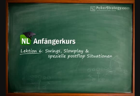 NL Anfängerkurs - Lektion 6: Swings, Slowplay & spezielle Postflop Situationen