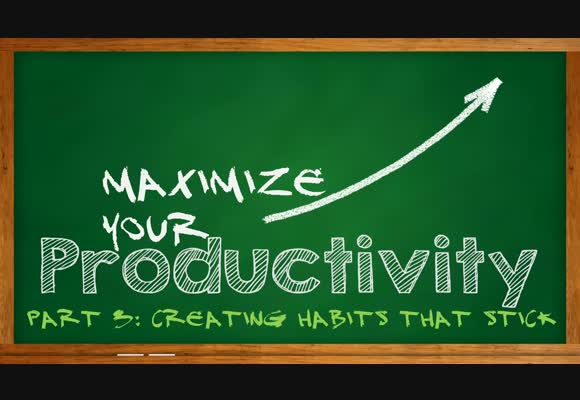 Maximize Your Productivity: Creating Habits That Stick