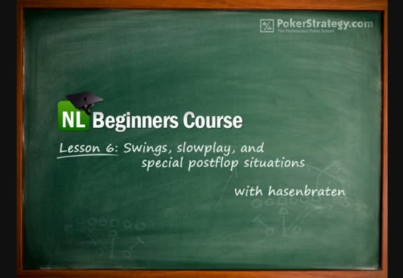 NL Beginners Course - Lesson 6: Swings, slowplay and varied postflop situations