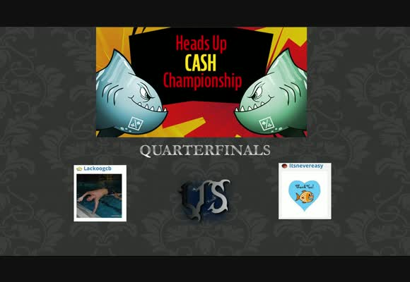 HU Cash Championship - Quarter Finals - Lackoogcb vs itsnevereasy