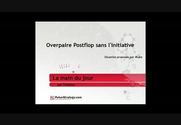La Main du Jour :OverPaire Postflop sans l'initiative