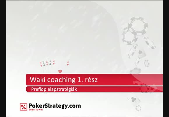 Pre-flop alap stratégiák - waki coaching 1. rész