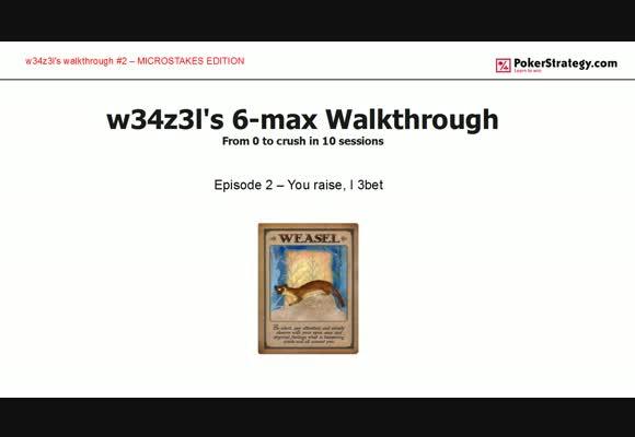 W34z3l's 6-max Walkthrough - You Raise, I 3-bet